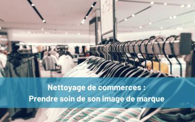 Le nettoyage de magasin : Prendre soin de son image de marque