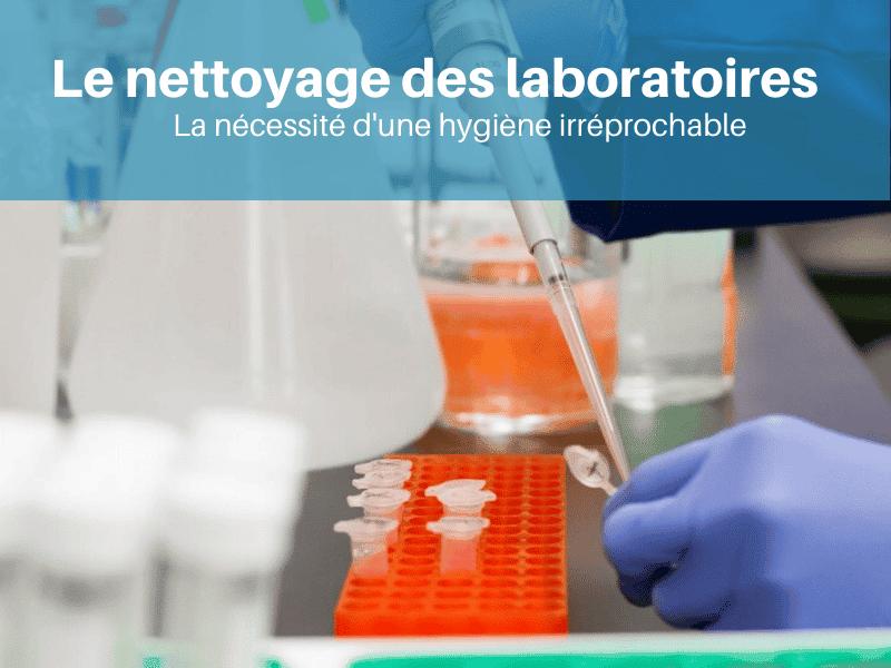 Le nettoyage des laboratoires : la nécessité d'une hygiène irréprochable